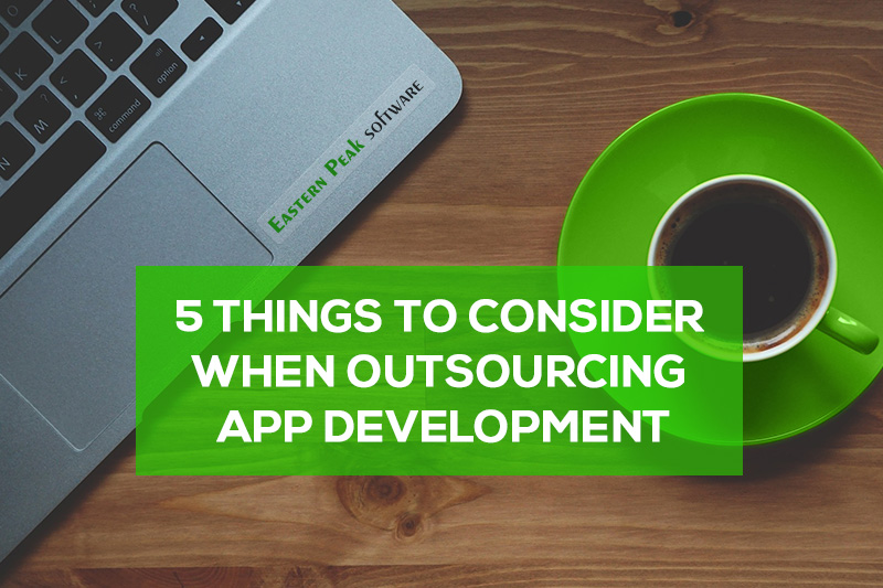 5 things to consider when outsourcing app development