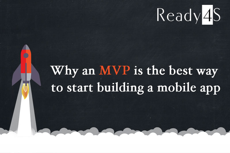 Why an MVP is the best way to start building a mobile app Ready4S