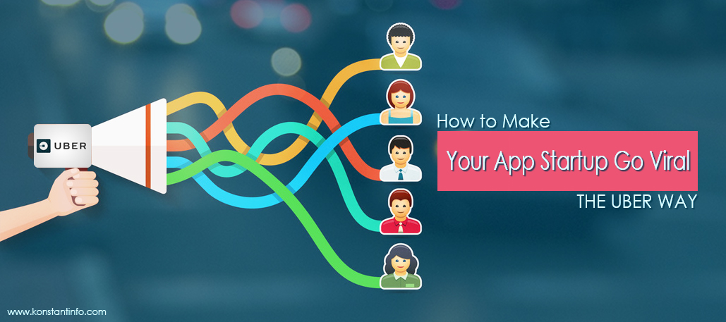 How to Make Your App Startup Grow Viral The Uber Way