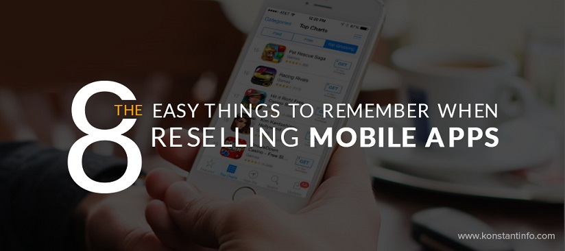 The 8 Easy Things to Remember When Reselling Mobile Apps by Konstant Infosolutions