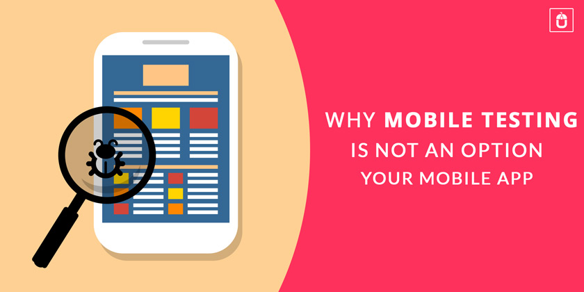 Why mobile testing is the option for your mobile app