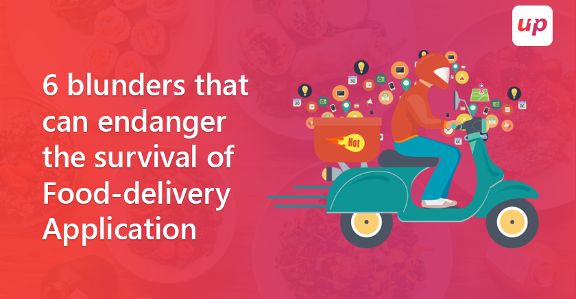 6 blunders that can endanger the survival of a food-delivery app
