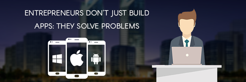 Entrepreneurs don't just build apps: they solve problems