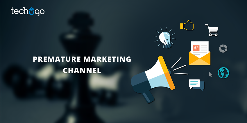 Premature marketing channels
