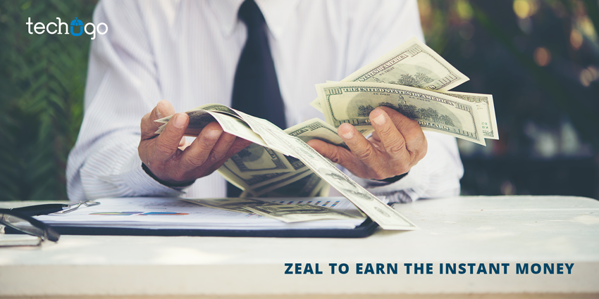 Zeal to earn the instant money