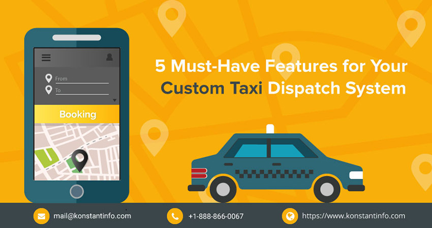 5 Must-Have Features for Your Custom Taxi Dispatch System