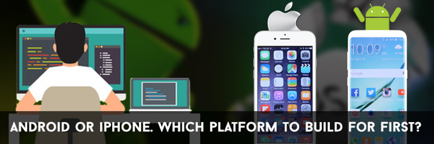 Android or iPhone: Which platform should you build for first?