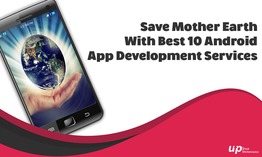 10 Android App Development services for Saving Mother Earth