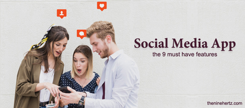 Want to make social media app? These are the Nine must-have features