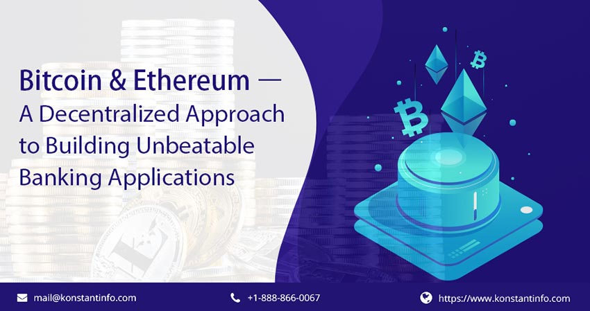 Bitcoin & Ethereum – A Decentralized Approach to Building Unbeatable Banking Applications