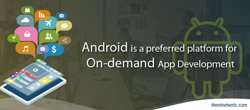 Why Android is a Preferred Platform for On-demand App Development