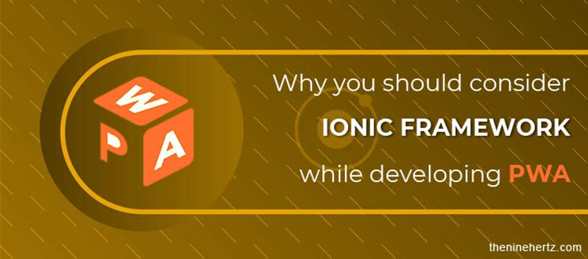 Why you should consider Iconic framework while developing PWA?