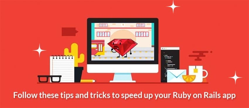 Follow these tips and tricks to speed up your Ruby on Rails app