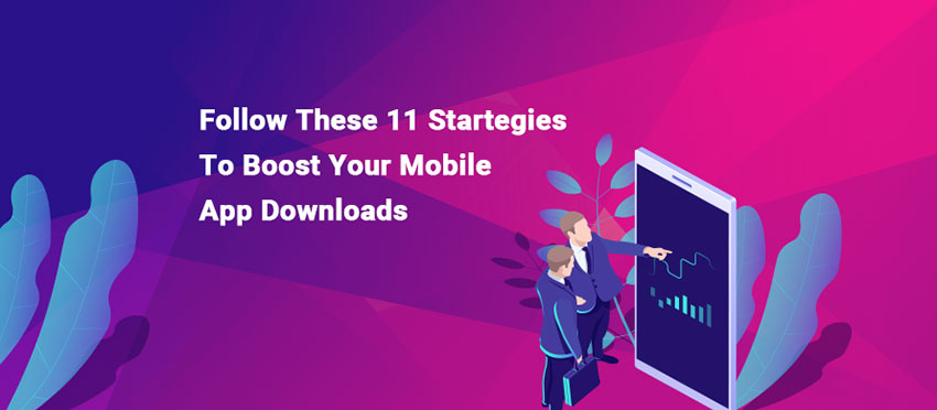Follow these 11 strategies to boost your mobile app downloads
