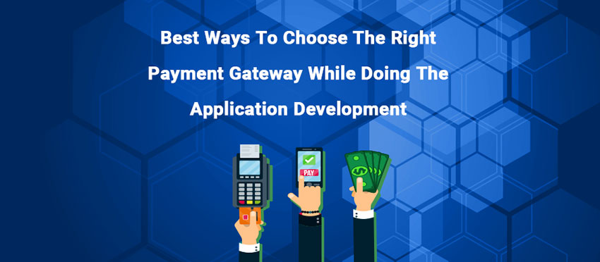 Best ways to choose the right payment gateway while doing the application development