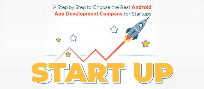A Step by Step Guide to Choose the Best Android App Development Company for Startups
