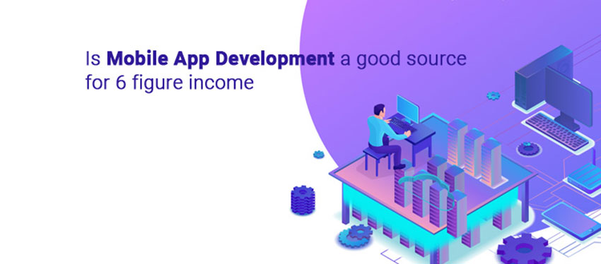 Is Mobile App Development a good source for 6 figure income?