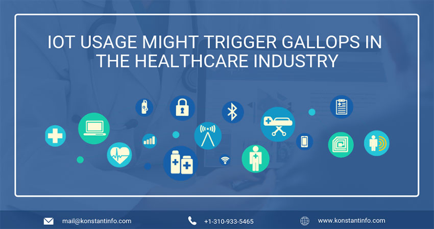 IoT Usage Might Trigger Gallops in the Healthcare Industry