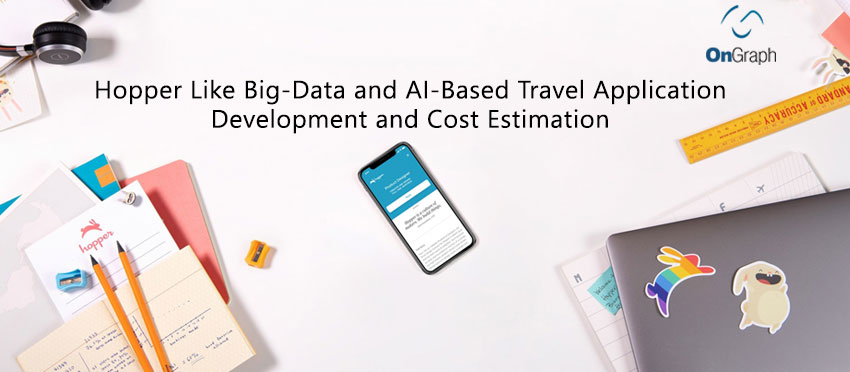 Hopper Like Big-Data and AI-Based Travel Application: Development and Cost Estimation