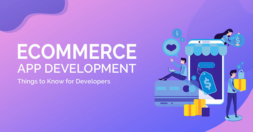 E-Commerce App Development: Things to Know For Developers