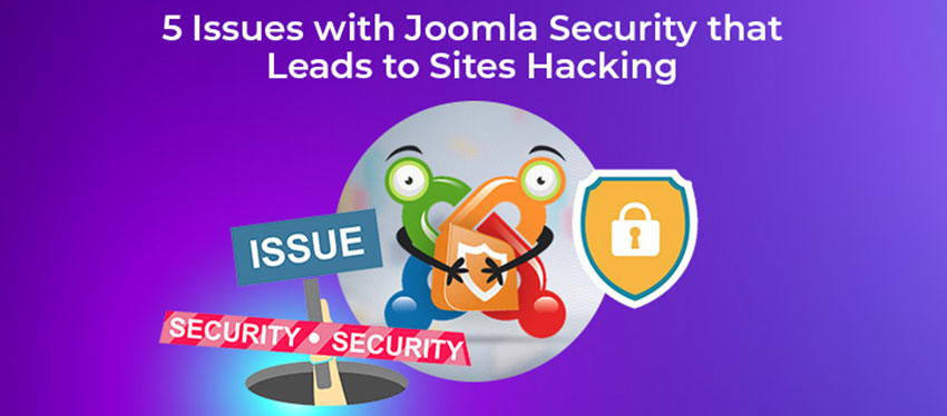 5 Issues with Joomla Security that Leads to Sites Hacking