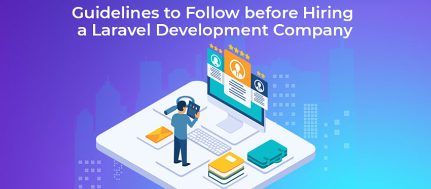 Guidelines to Follow before Hiring a Laravel Development Company