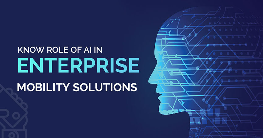 Know the Role of AI in Enterprise Mobility Solutions