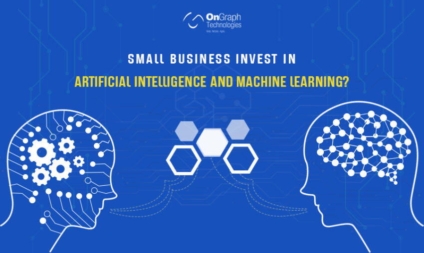 Should a small business invest in Artificial Intelligence and machine learning?