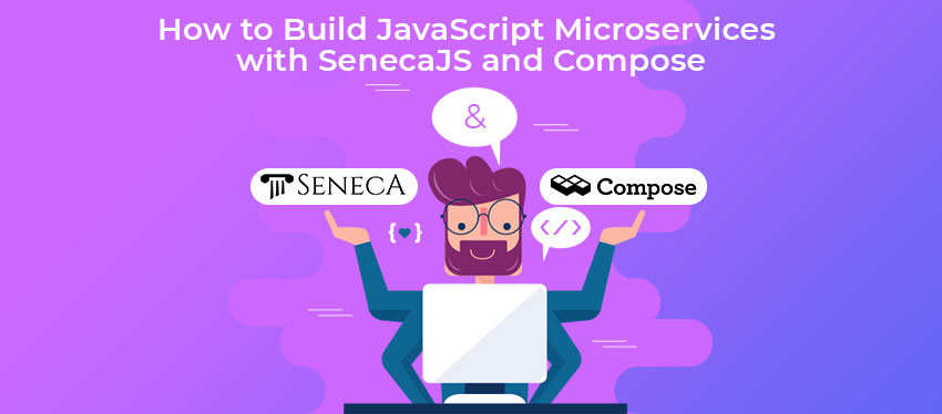 How to Build JavaScript Microservices with SenecaJS and Compose