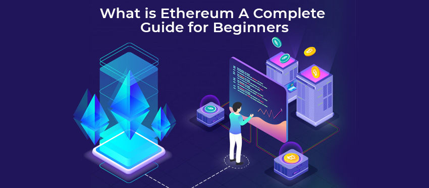 What is Ethereum: A Complete Guide for Beginners
