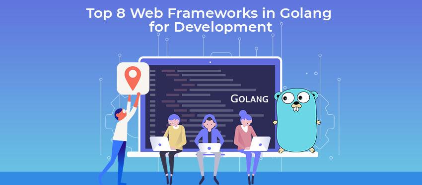 Top 8 Web Frameworks in Golang for Development