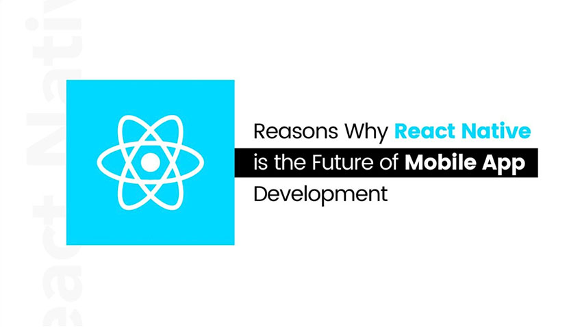 WHAT REACT NATIVE: WHY IS IT USED? AND WHY IT IS THE FUTURE OF MOBILE APP DEVELOPMENT?