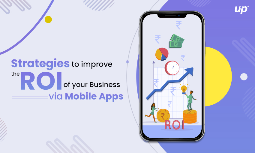 Strategies to improve the ROI of your business via mobile apps