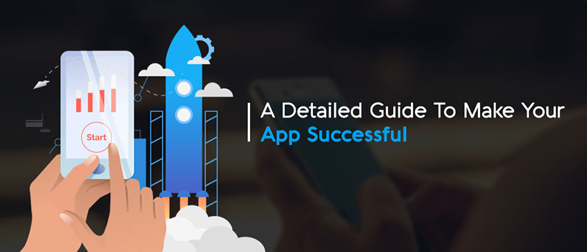A Detailed Guide To Make Your App Successful