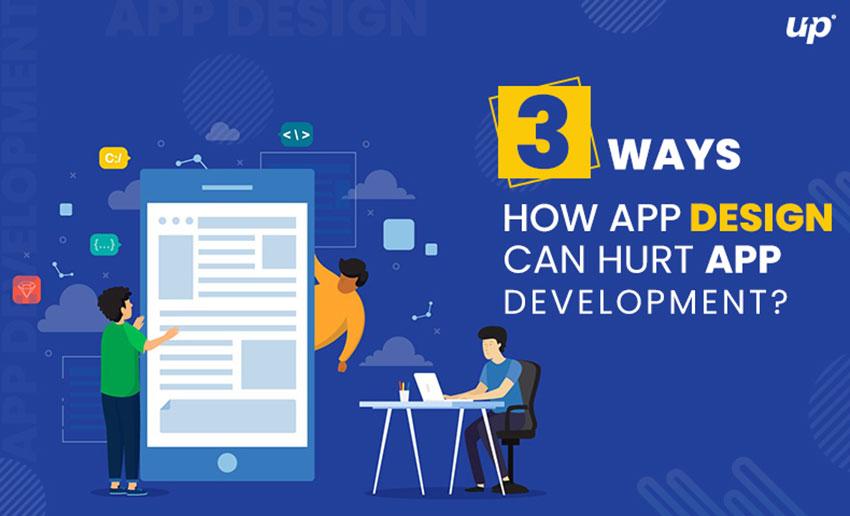 3 Ways How App Design Can Hurt App Development?