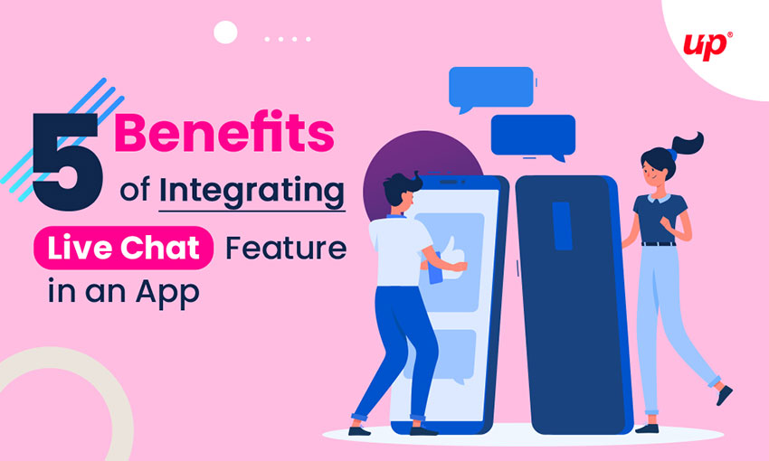 5 Benefits of Integrating Live Chat Feature in an App