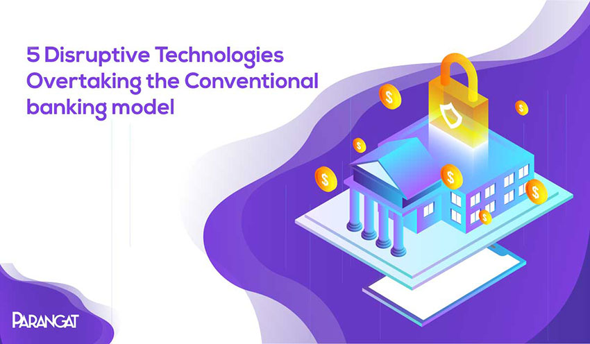 5 Disruptive Technologies Overtaking the Traditional Banking Model