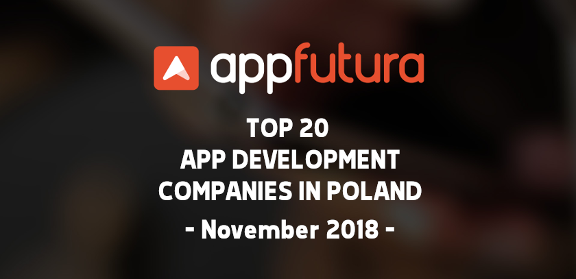 Top 20 Mobile App Development Companies in Poland - November 2018