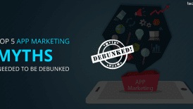 Top 5 app marketing myths needed to be debunked